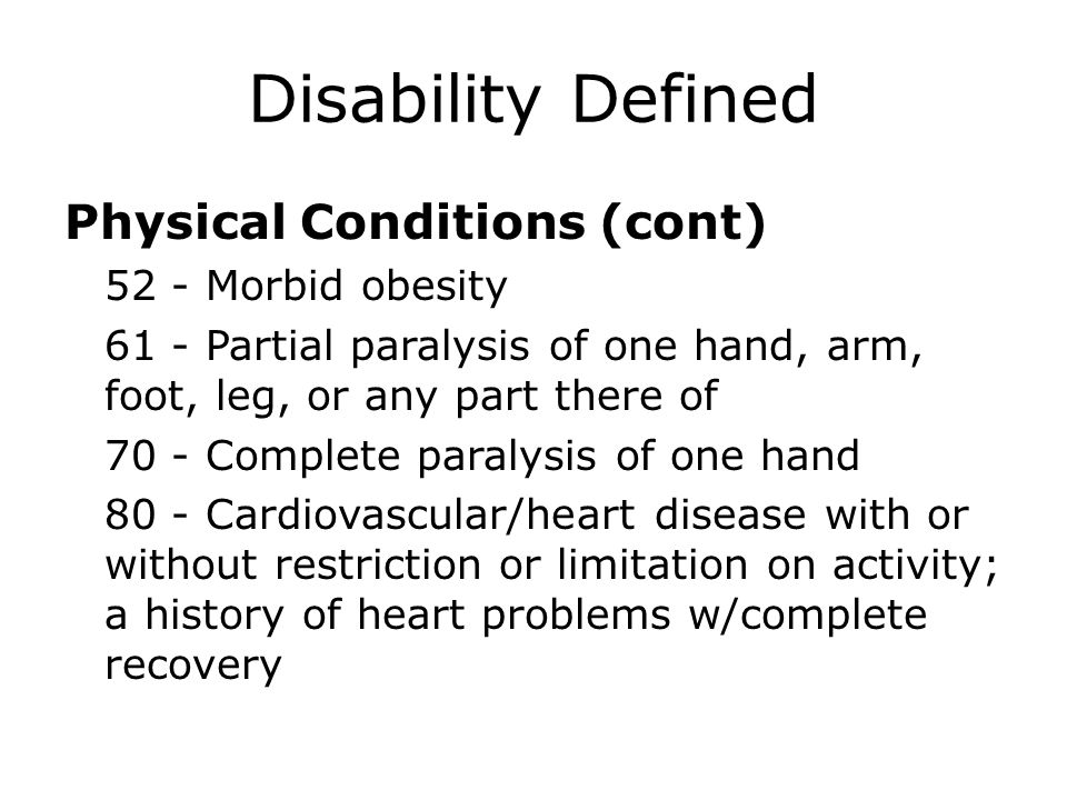 Disability Defined Physical Conditions (cont) 52 - Morbid obesity