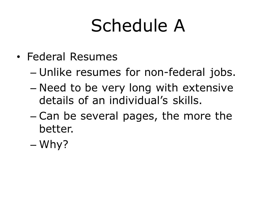 Schedule A Federal Resumes Unlike resumes for non-federal jobs.