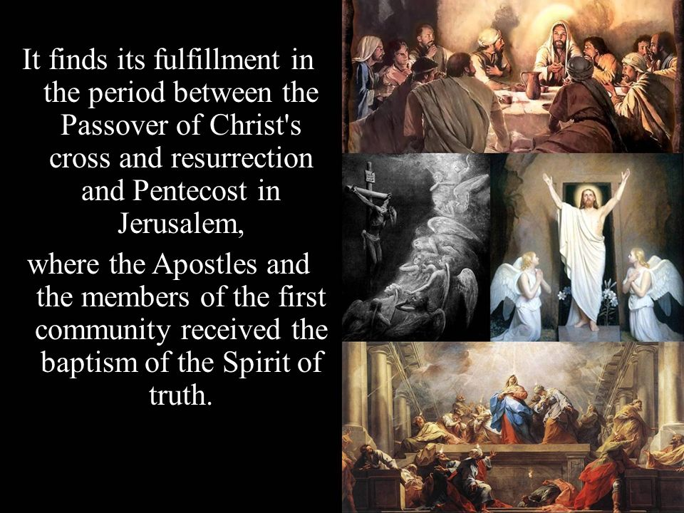 It finds its fulfillment in the period between the Passover of Christ s cross and resurrection and Pentecost in Jerusalem,