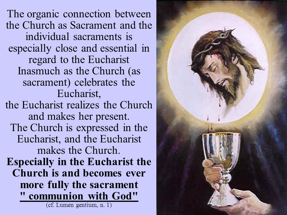 Inasmuch as the Church (as sacrament) celebrates the Eucharist,