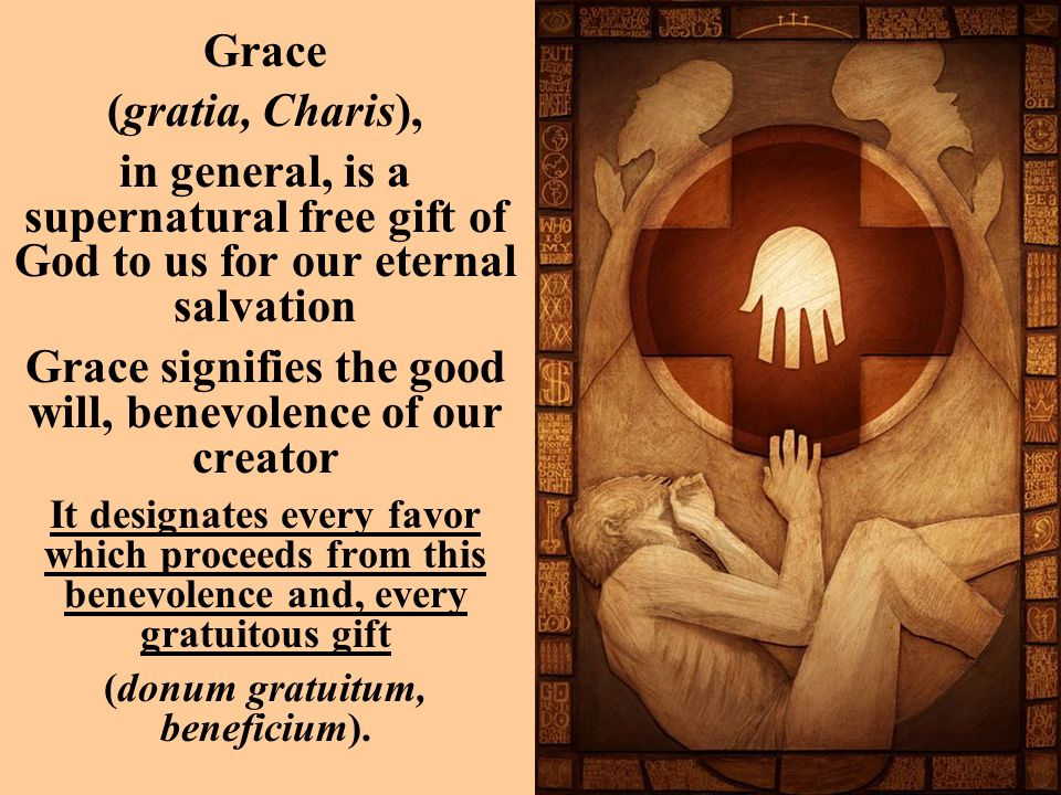Grace signifies the good will, benevolence of our creator