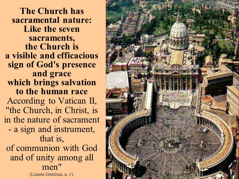 The Church has sacramental nature: Like the seven sacraments,