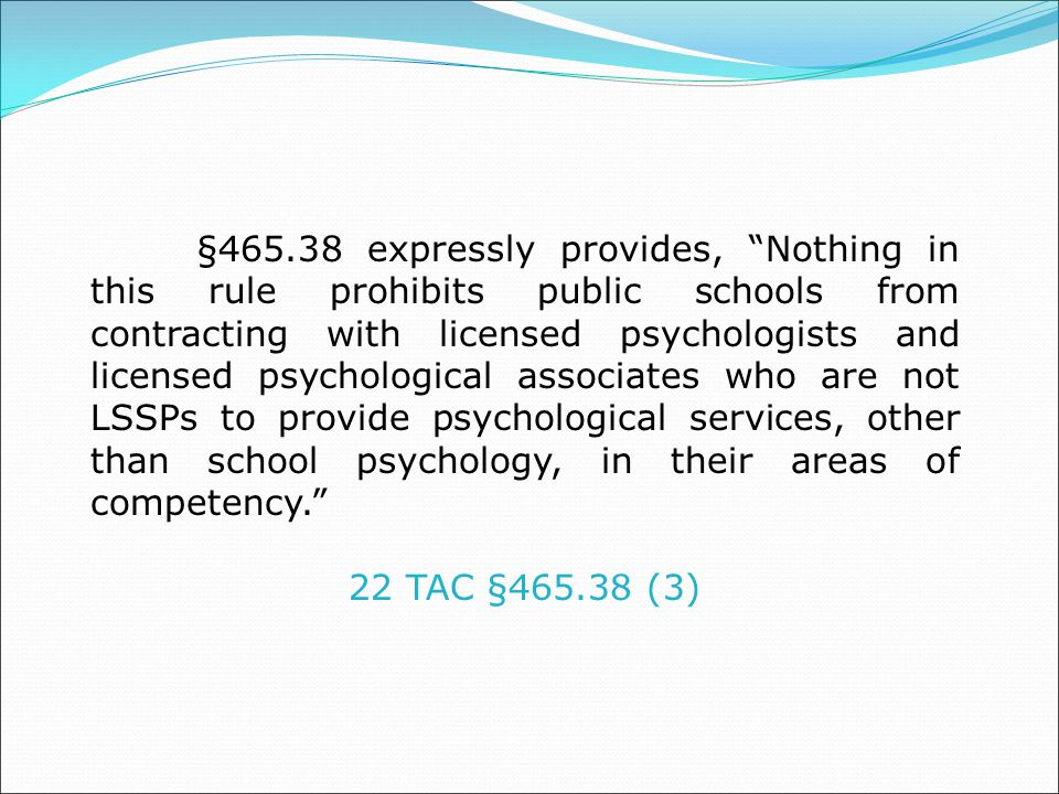 §465.38 expressly provides, Nothing in this rule prohibits public schools from contracting with licensed psychologists and licensed psychological associates who are not LSSPs to provide psychological services, other than school psychology, in their areas of competency.