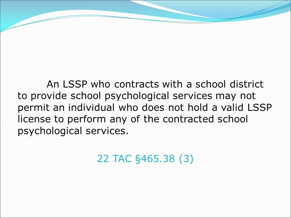 An LSSP who contracts with a school district to provide school psychological services may not permit an individual who does not hold a valid LSSP license to perform any of the contracted school psychological services.