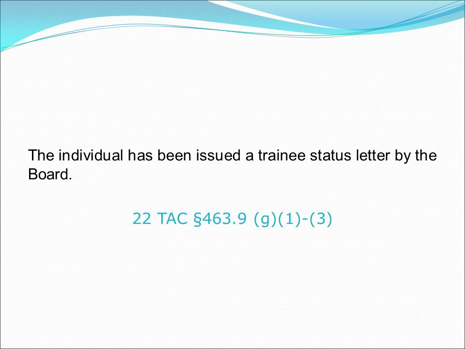 The individual has been issued a trainee status letter by the Board.