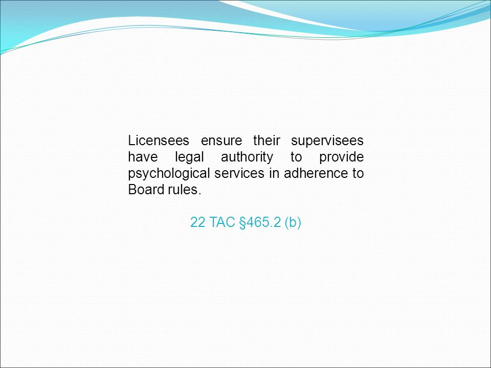 Licensees ensure their supervisees have legal authority to provide psychological services in adherence to Board rules.