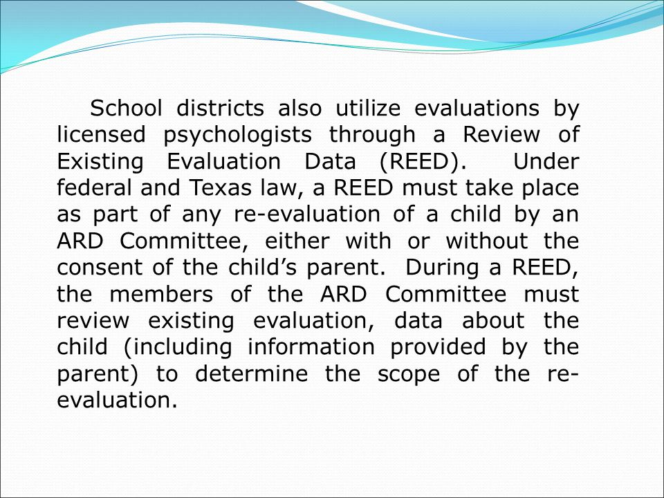 School districts also utilize evaluations by licensed psychologists through a Review of Existing Evaluation Data (REED).