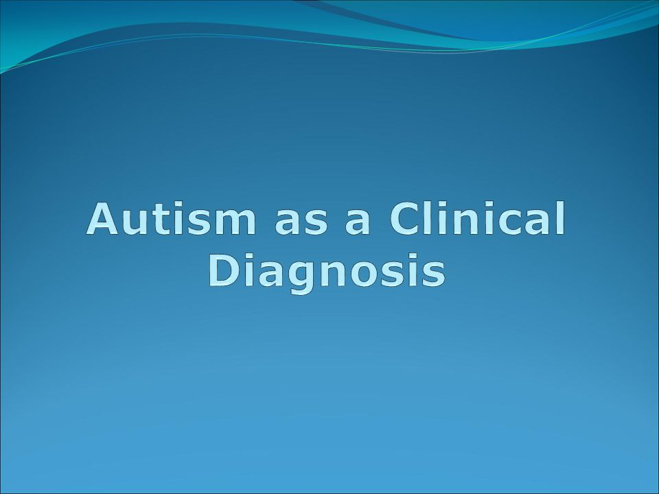 Autism as a Clinical Diagnosis