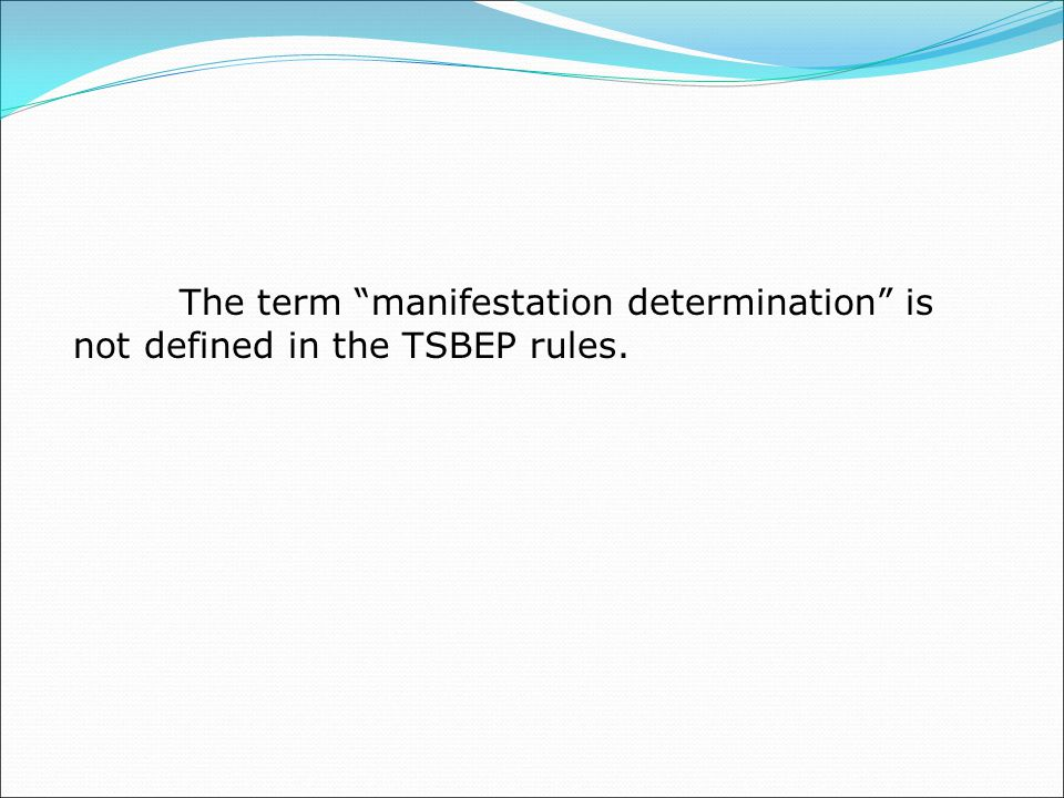 The term manifestation determination is not defined in the TSBEP rules.