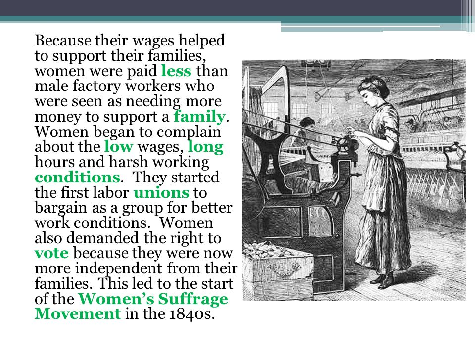 Because their wages helped to support their families, women were paid less than male factory workers who were seen as needing more money to support a family.