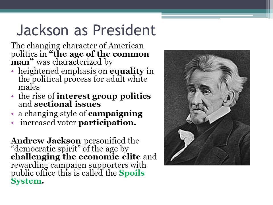 Jackson as President The changing character of American politics in the age of the common man was characterized by.