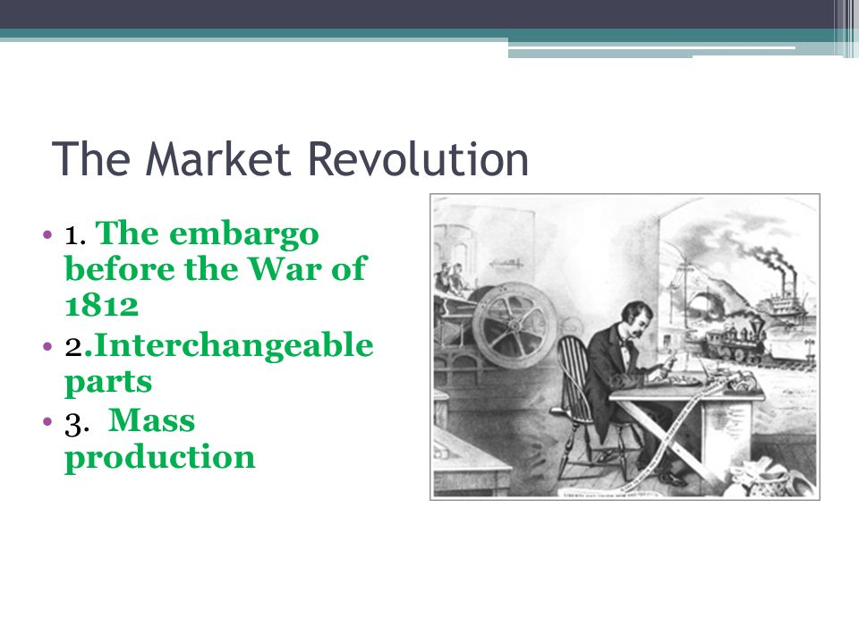 The Market Revolution 1. The embargo before the War of 1812