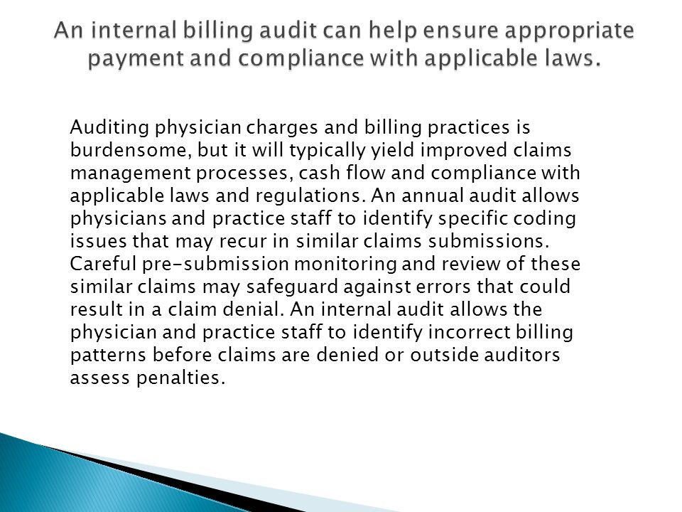 An internal billing audit can help ensure appropriate payment and compliance with applicable laws.
