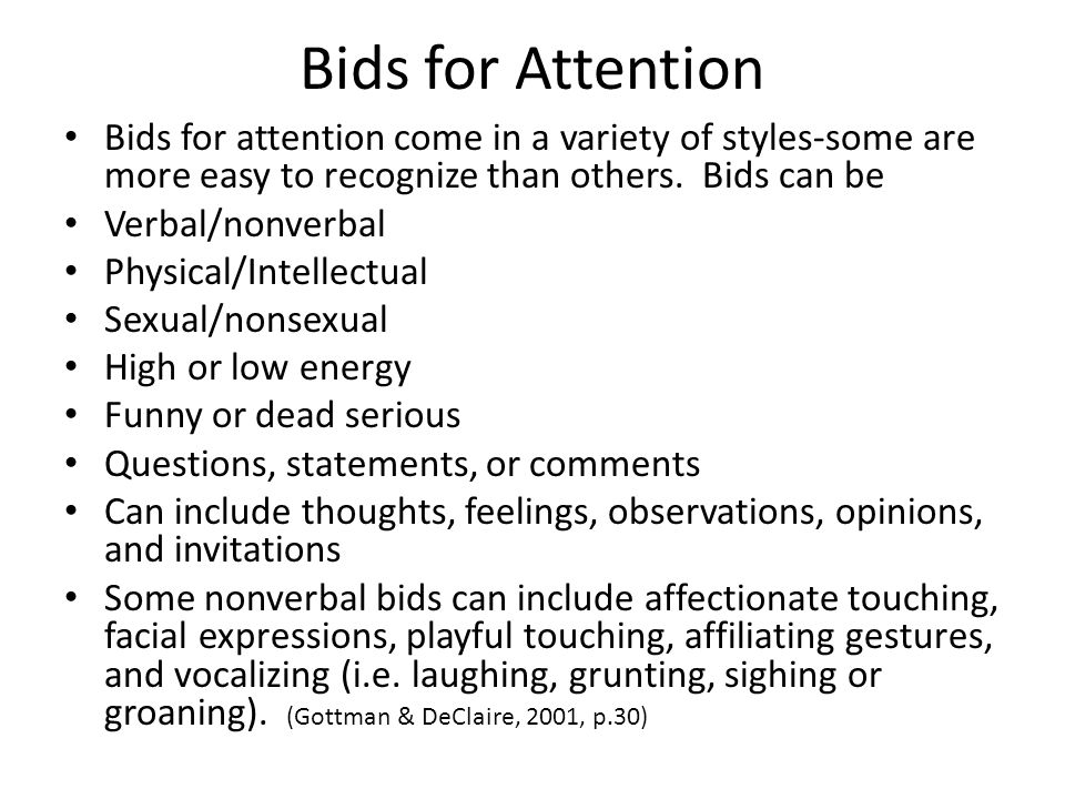 Bids for Attention Bids for attention come in a variety of styles-some are more easy to recognize than others. Bids can be.
