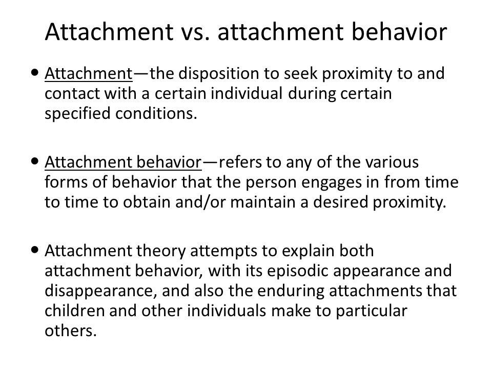 Attachment vs. attachment behavior