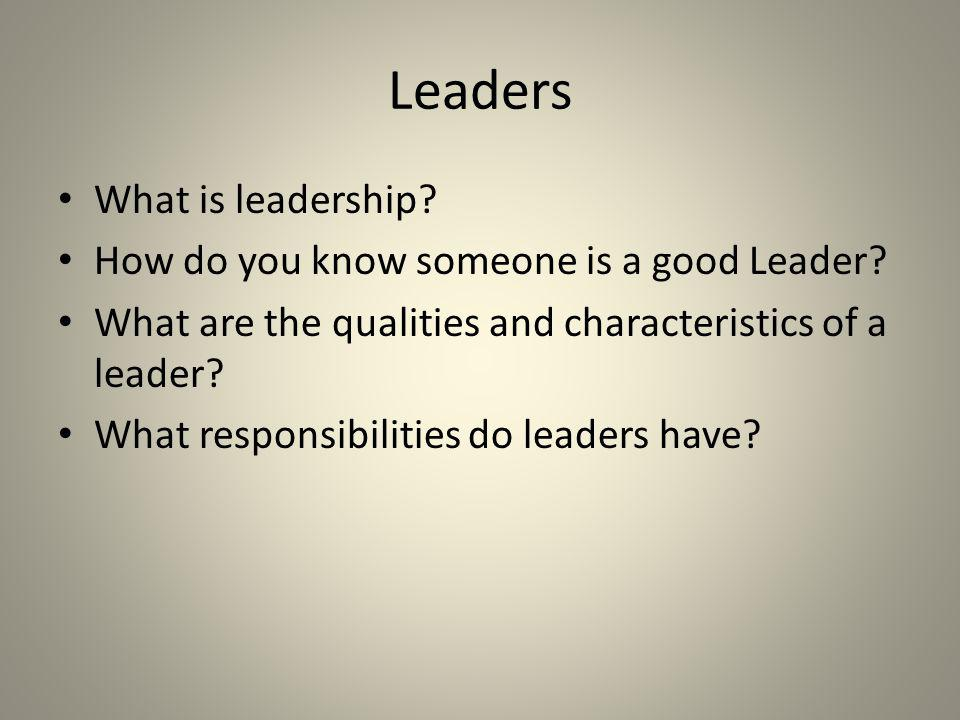 Leaders What is leadership How do you know someone is a good Leader