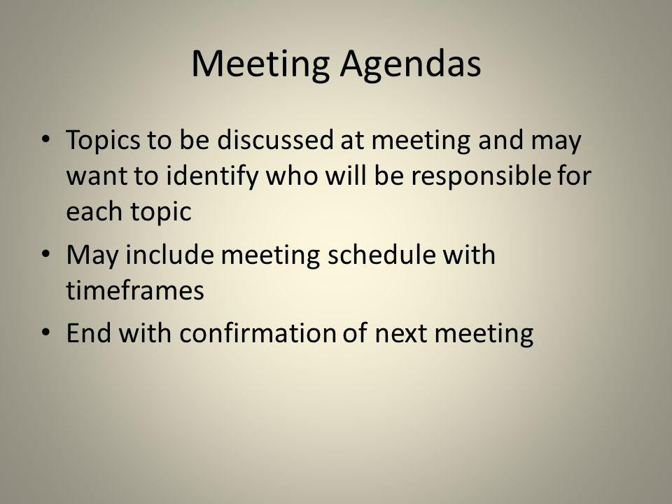 Meeting Agendas Topics to be discussed at meeting and may want to identify who will be responsible for each topic.