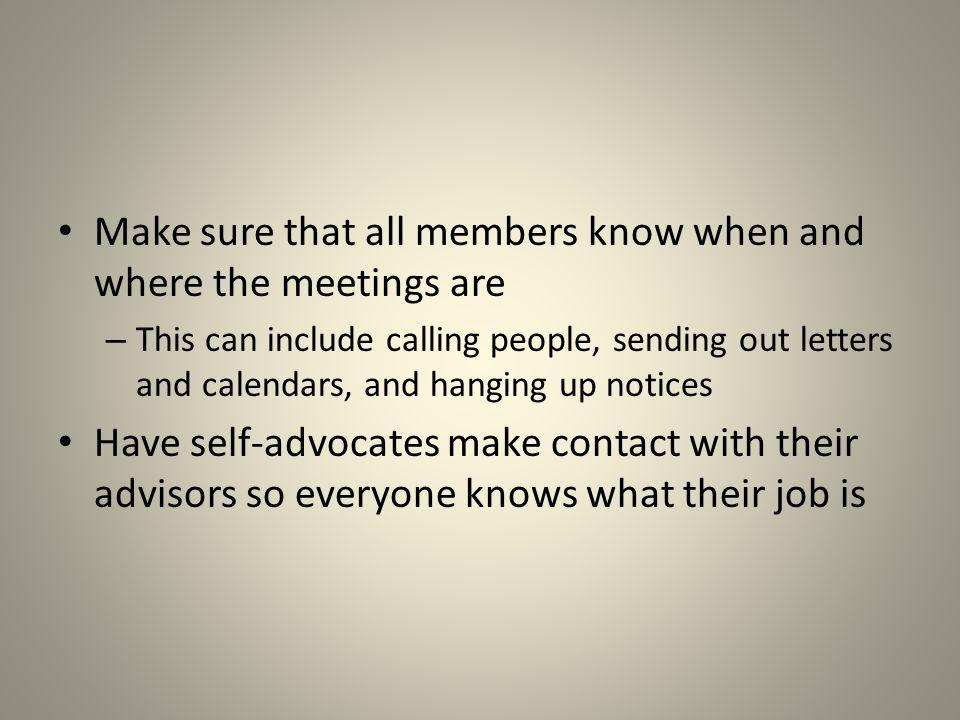 Make sure that all members know when and where the meetings are