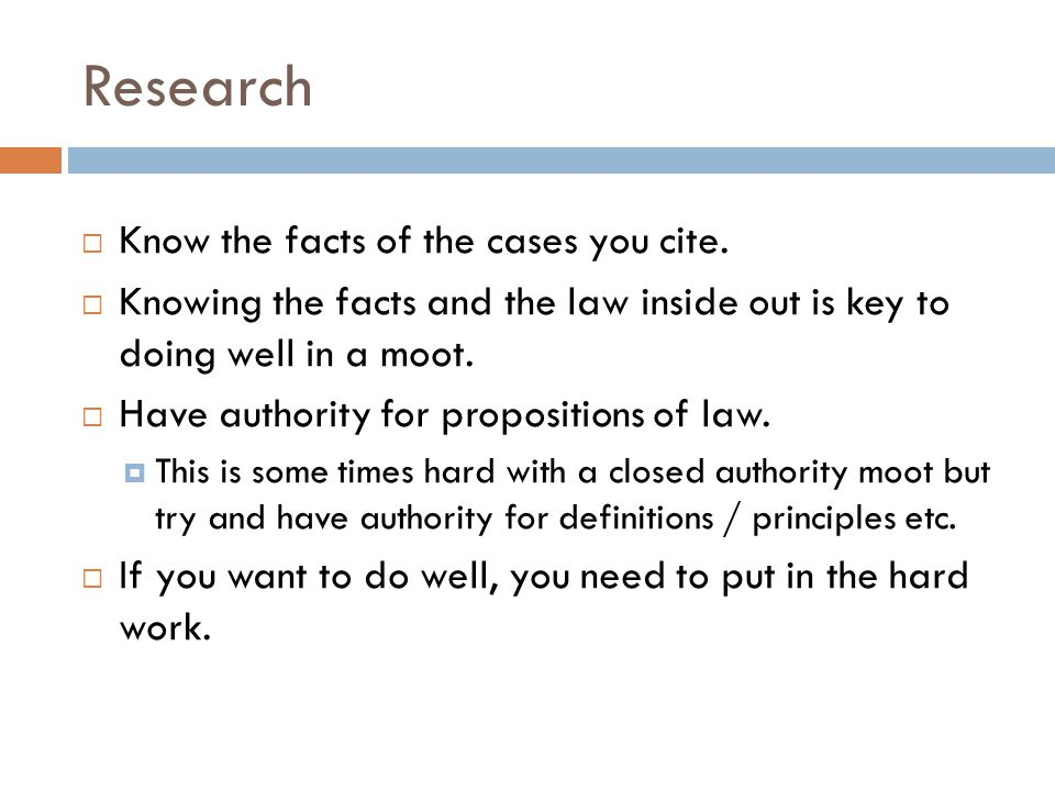 Research Know the facts of the cases you cite.