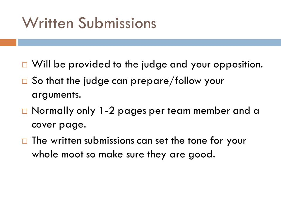 Written Submissions Will be provided to the judge and your opposition.