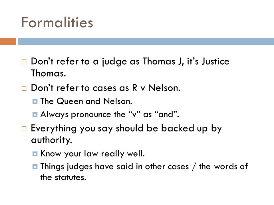 Formalities Don't refer to a judge as Thomas J, it's Justice Thomas.