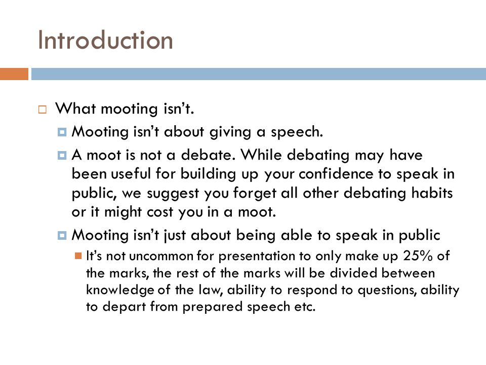 Introduction What mooting isn't. Mooting isn't about giving a speech.