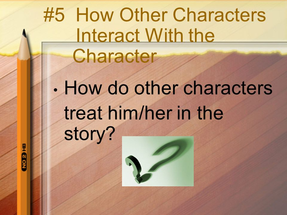#5 How Other Characters Interact With the Character