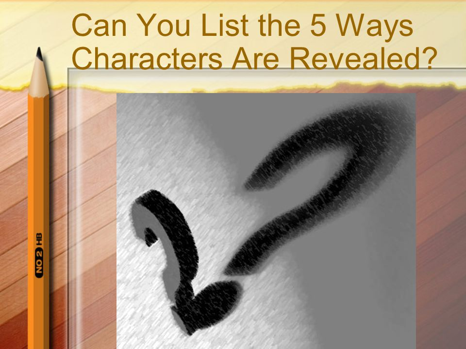 Can You List the 5 Ways Characters Are Revealed