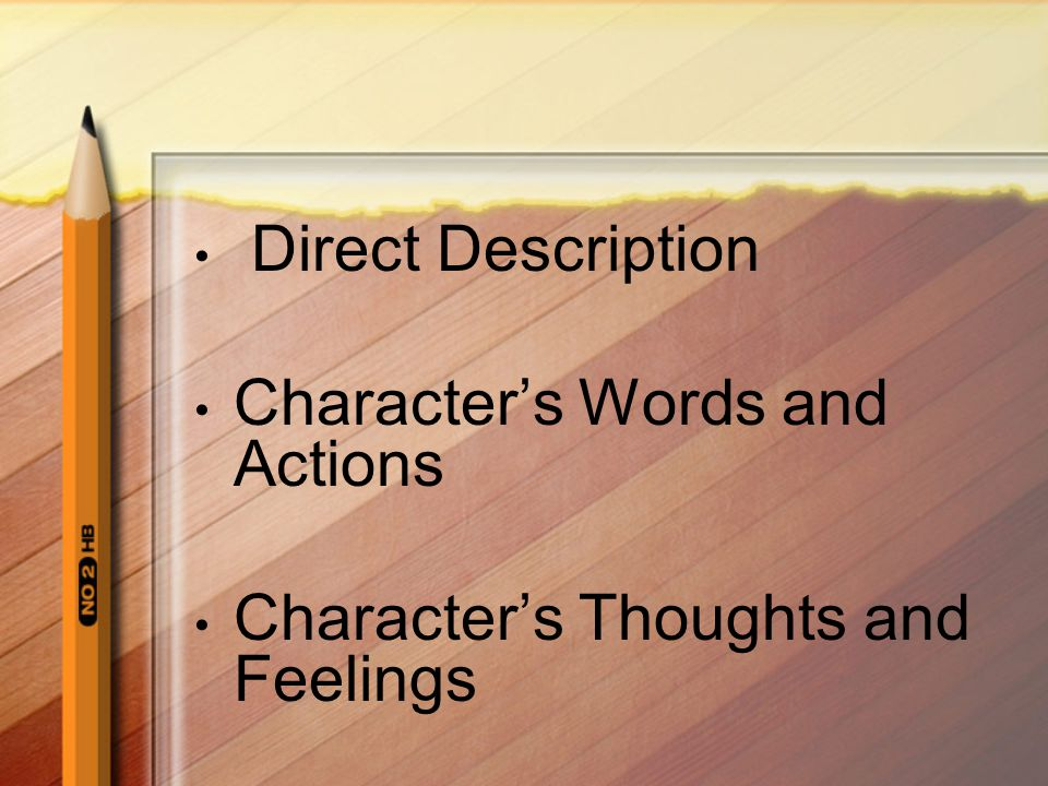 Direct Description Character's Words and Actions Character's Thoughts and Feelings