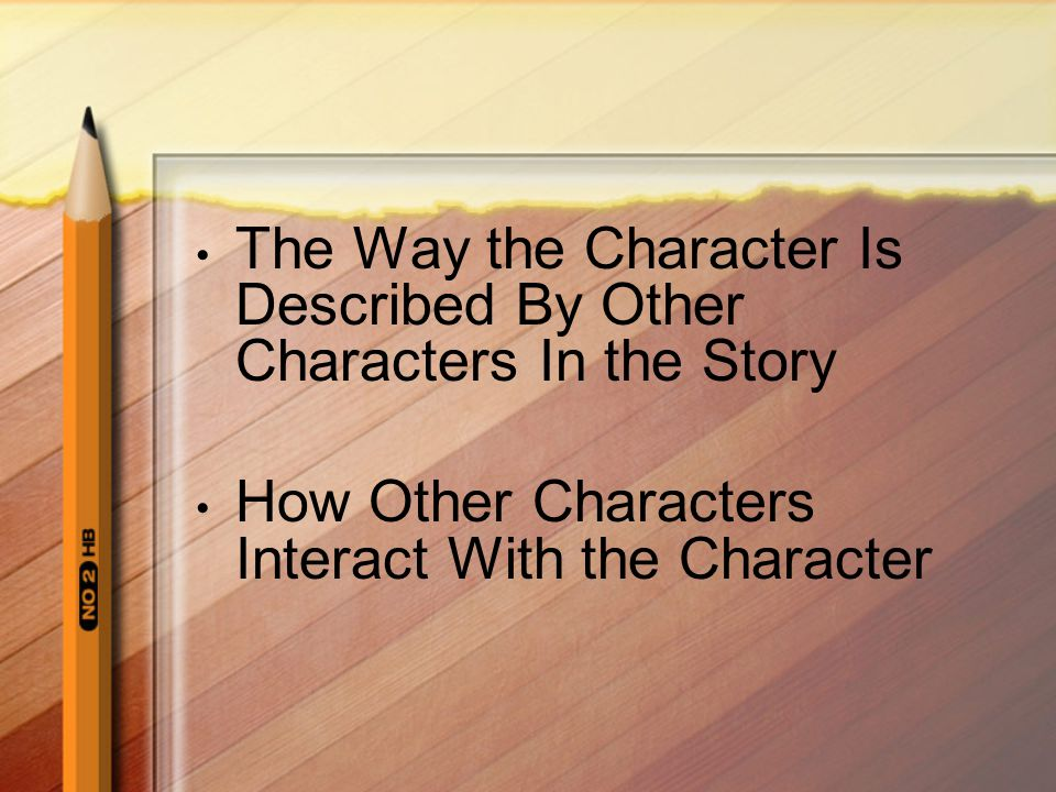The Way the Character Is Described By Other Characters In the Story