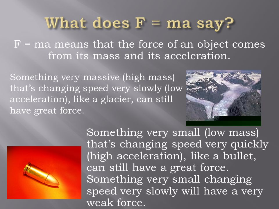 What does F = ma say F = ma means that the force of an object comes from its mass and its acceleration.