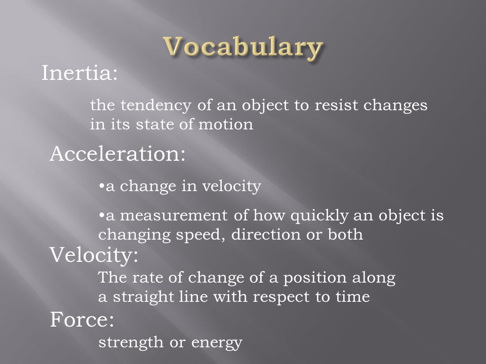 Vocabulary Inertia: Acceleration: Velocity: Force: