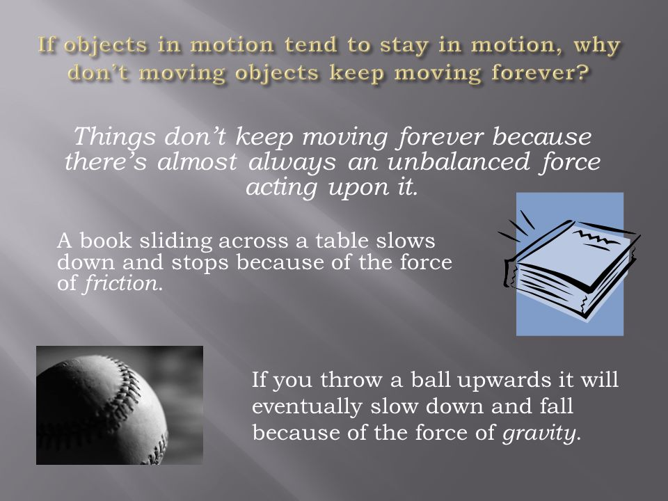 If objects in motion tend to stay in motion, why don't moving objects keep moving forever