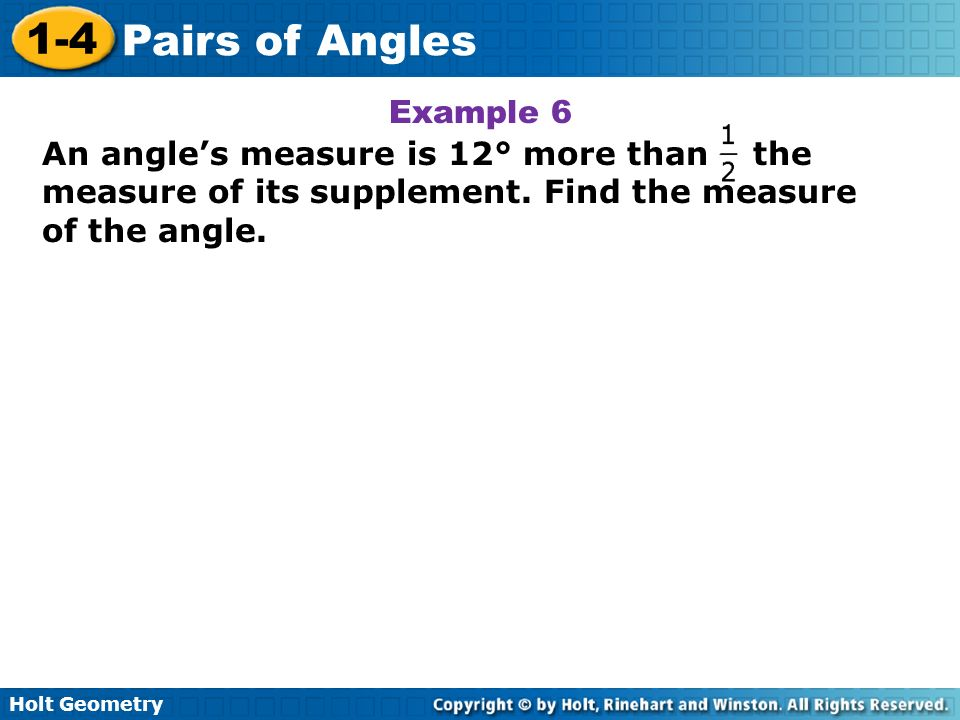 Example 6An angle's measure is 12° more than the measure of its supplement.