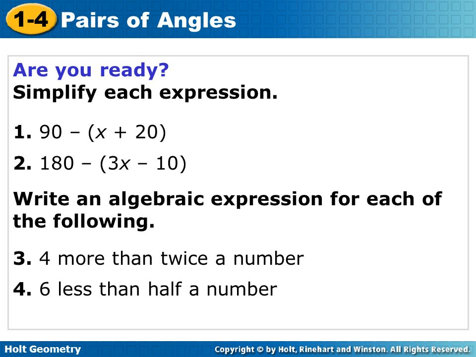 Are you ready Simplify each expression. 1. 90 – (x + 20) 2. 180 – (3x – 10) Write an algebraic expression for each of the following.