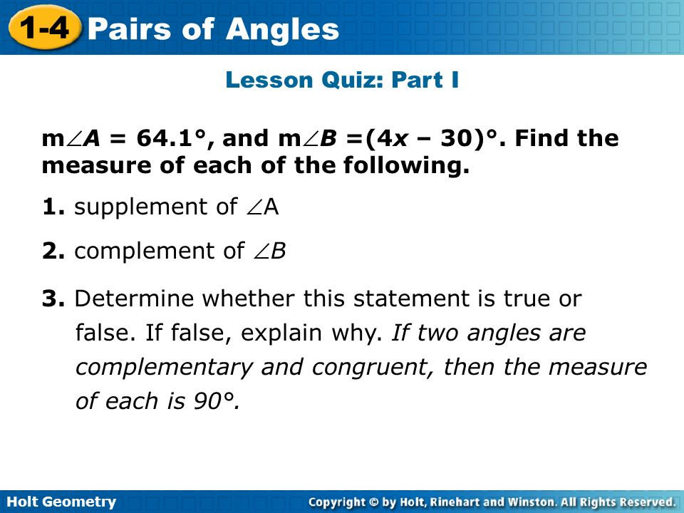 Lesson Quiz: Part I mA = 64.1°, and mB =(4x – 30)°. Find the measure of each of the following. 1. supplement of A.