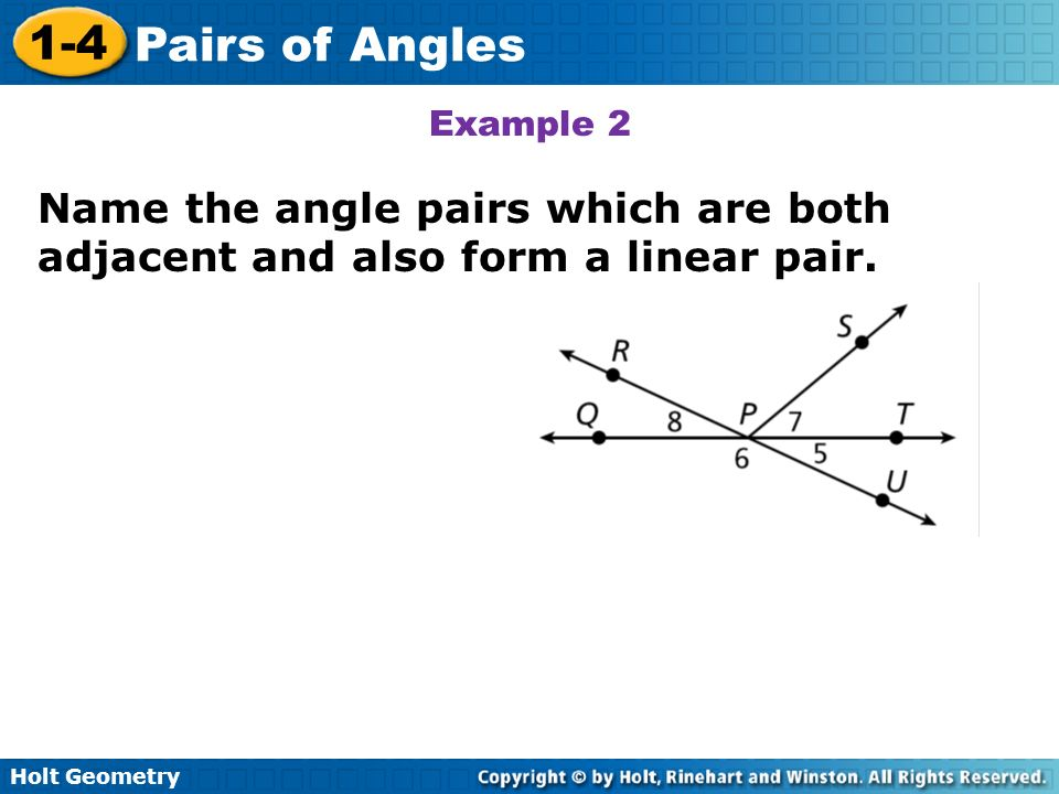 Example 2 Name the angle pairs which are both adjacent and also form a linear pair.