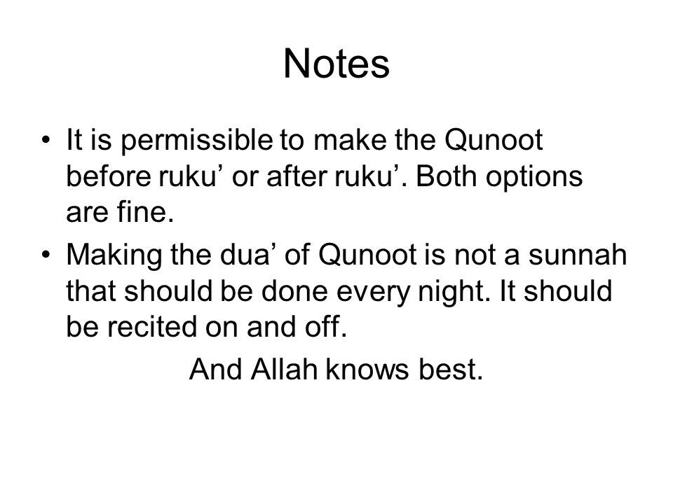Notes It is permissible to make the Qunoot before ruku' or after ruku'. Both options are fine.
