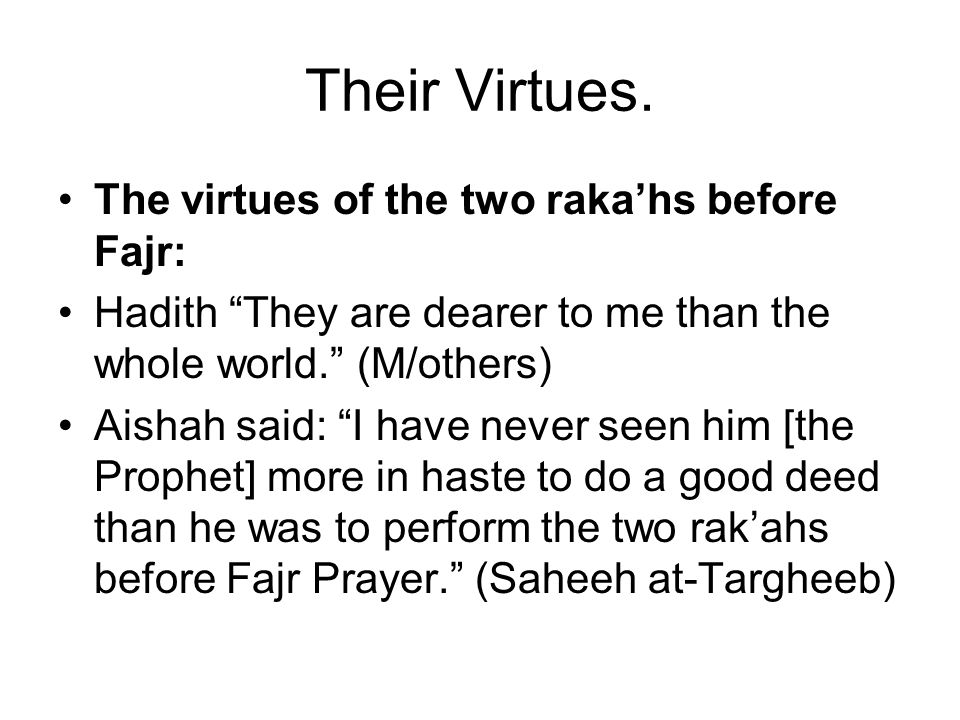 Their Virtues. The virtues of the two raka'hs before Fajr:
