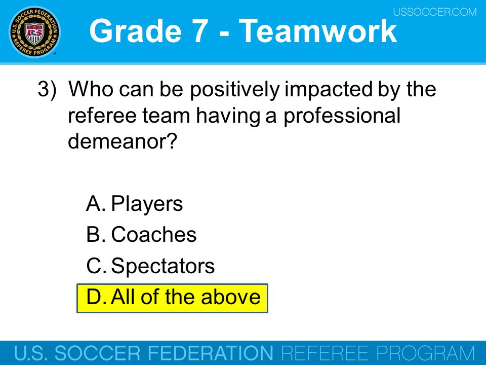 Grade 7 - Teamwork 3) Who can be positively impacted by the referee team having a professional demeanor