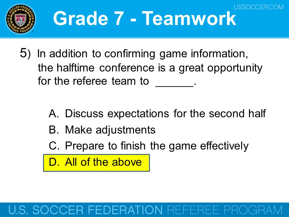 Grade 7 - Teamwork 5) In addition to confirming game information, the halftime conference is a great opportunity for the referee team to ______.