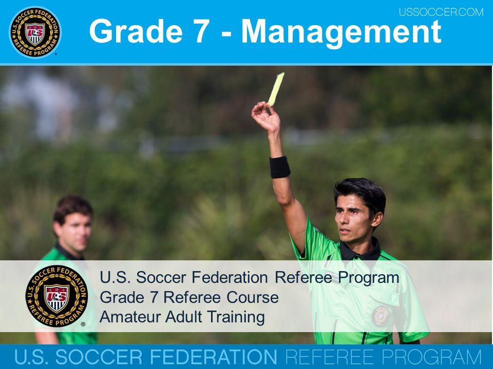 Grade 7 - Management U.S. Soccer Federation Referee Program