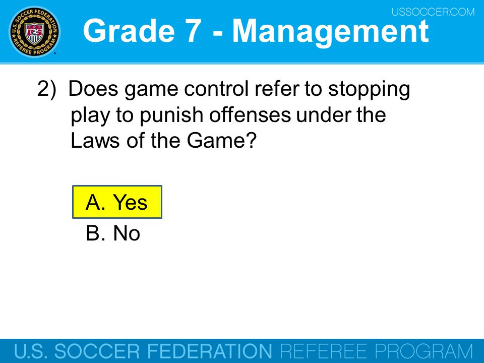 Grade 7 - Management 2) Does game control refer to stopping play to punish offenses under the Laws of the Game