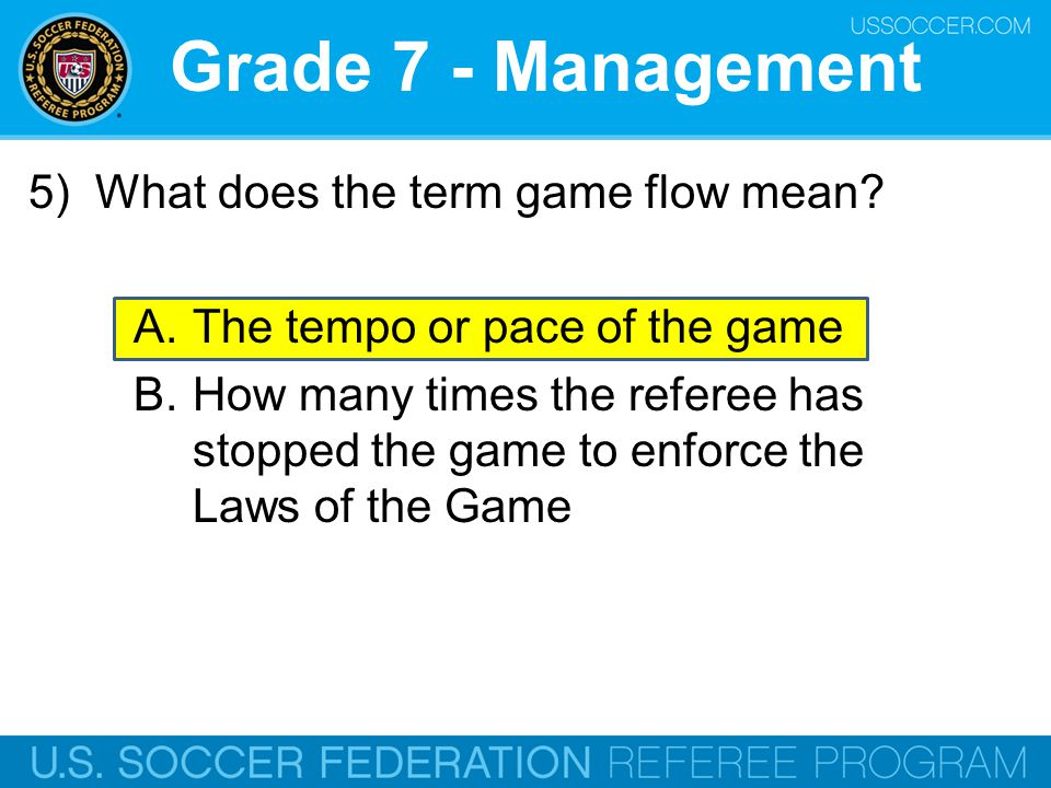Grade 7 - Management 5) What does the term game flow mean