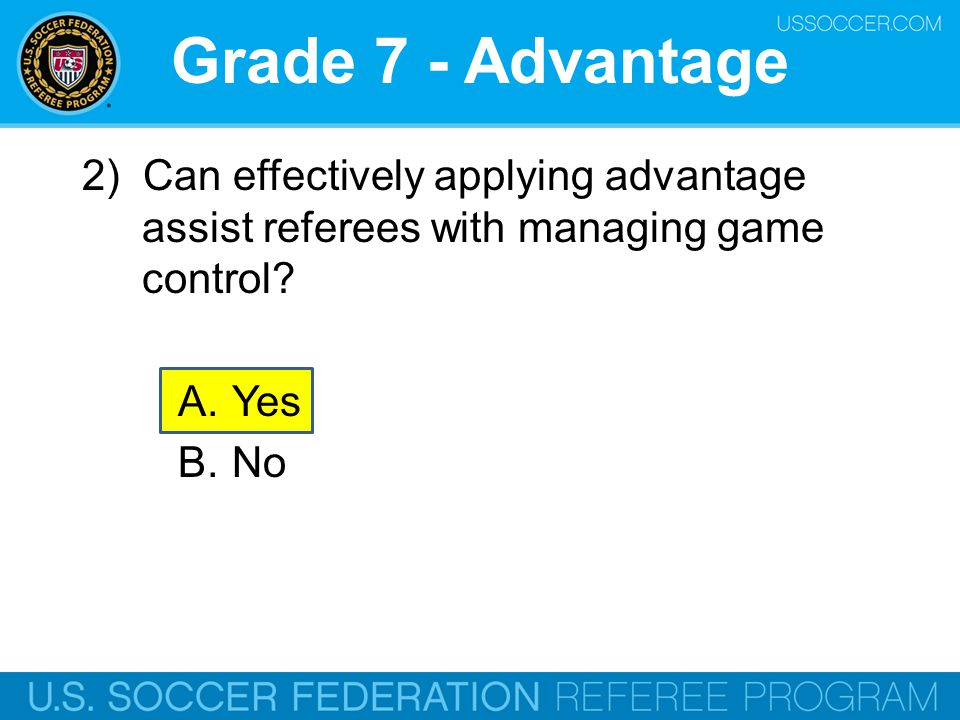 Grade 7 - Advantage 2) Can effectively applying advantage assist referees with managing game control