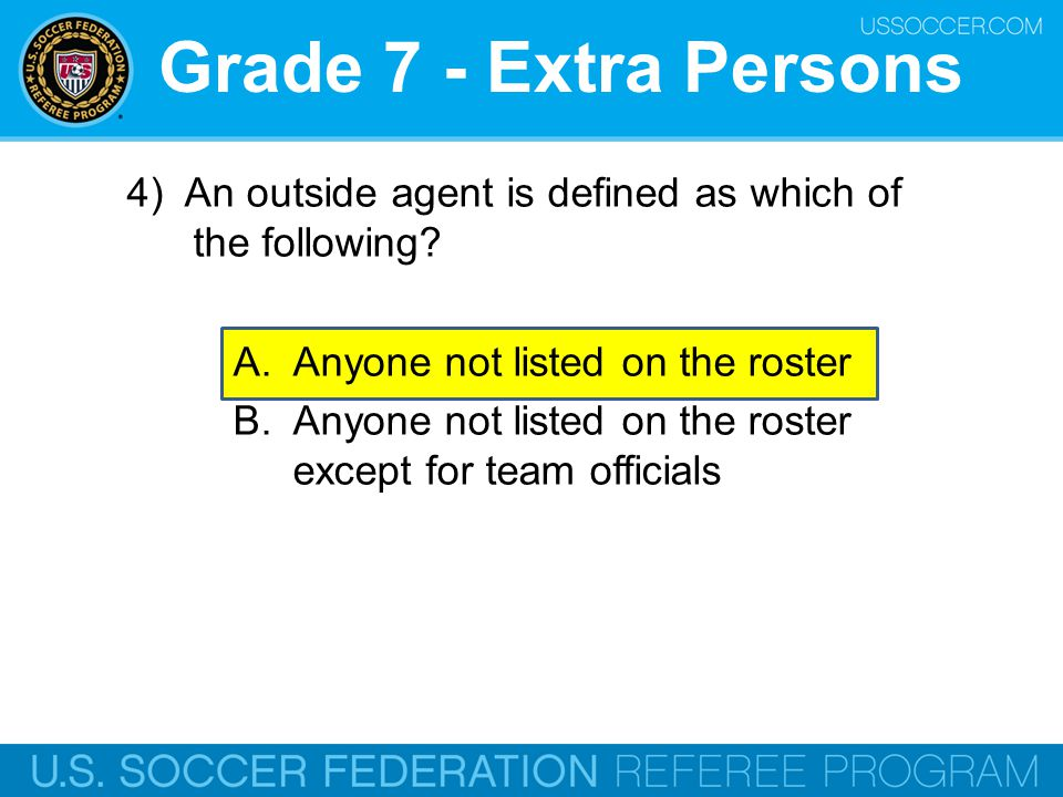 Grade 7 - Extra Persons 4) An outside agent is defined as which of the following Anyone not listed on the roster.