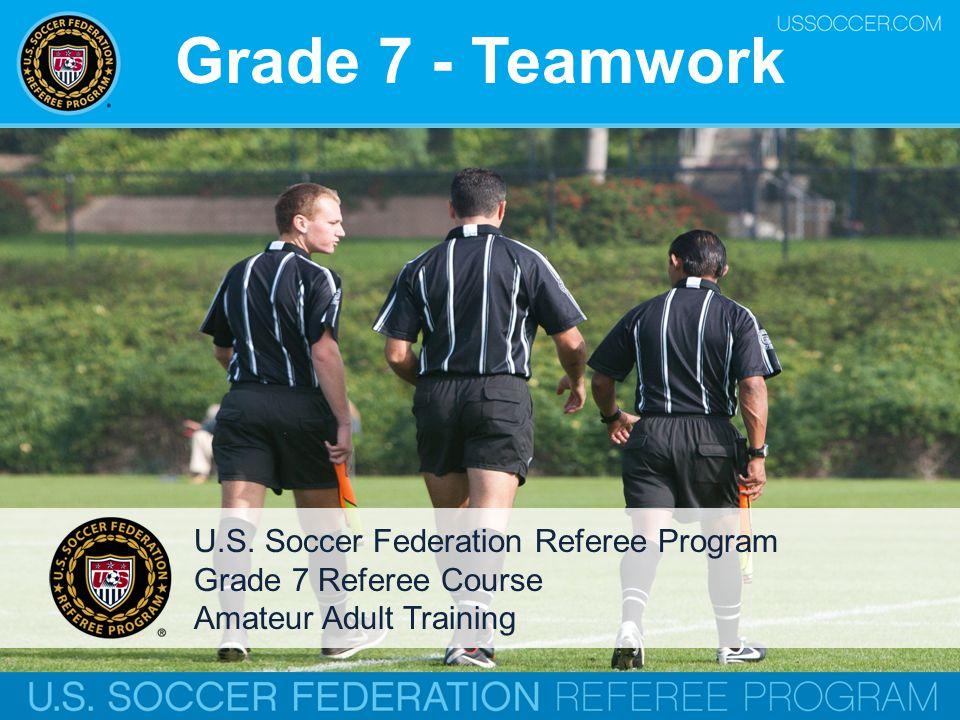 Grade 7 - Teamwork U.S. Soccer Federation Referee Program