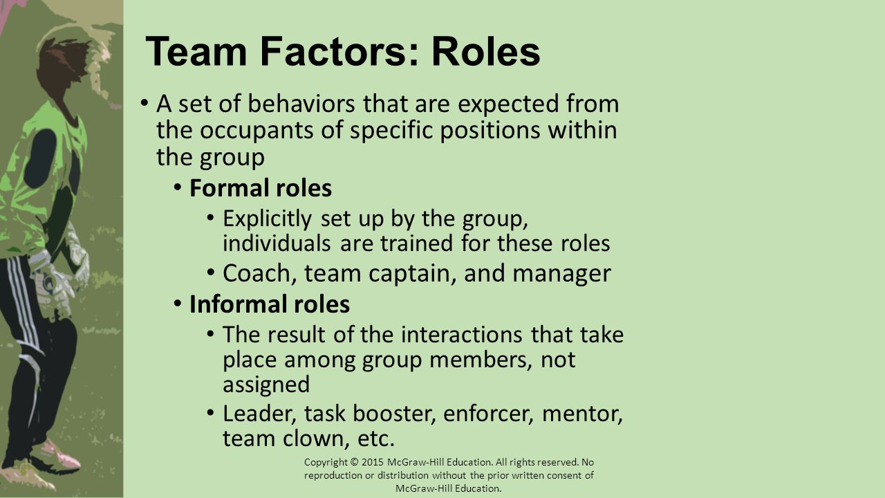 Team Factors: Roles A set of behaviors that are expected from the occupants of specific positions within the group.