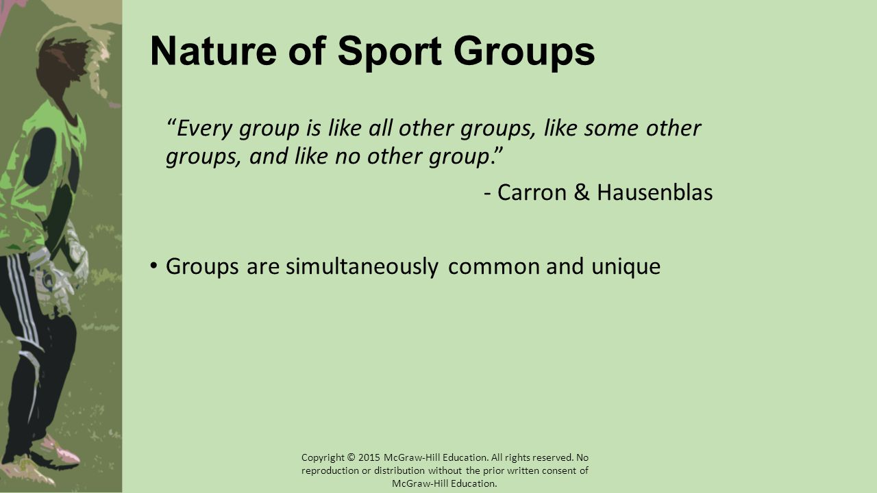 Nature of Sport Groups Every group is like all other groups, like some other groups, and like no other group.