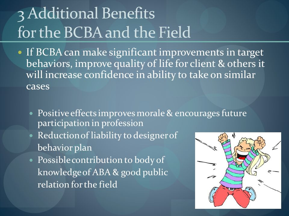 3 Additional Benefits for the BCBA and the Field